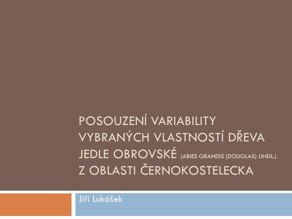 POSOUZENÍ VARIABILITY VYBRANÝCH VLASTNOSTÍ DŘEVA JEDLE OBROVSKÉ (ABIES GRANDIS (DOUGLAS) LINDL.) Z OBLASTI ČERNOKOSTELECKA