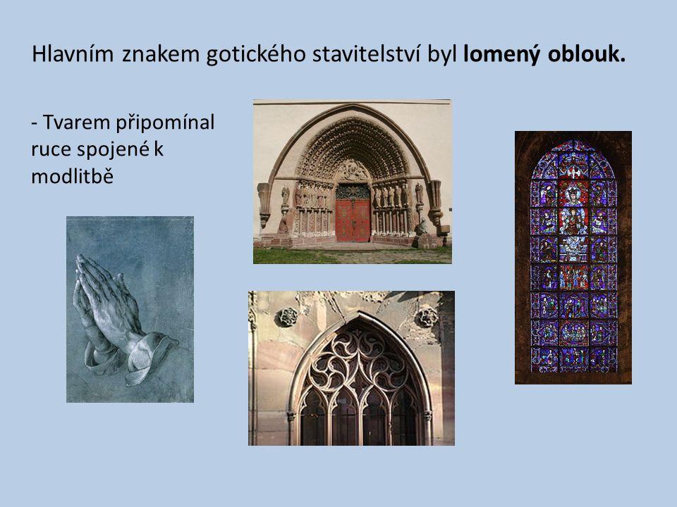 Hlavním znakem gotického stavitelství byl lomený oblouk.
