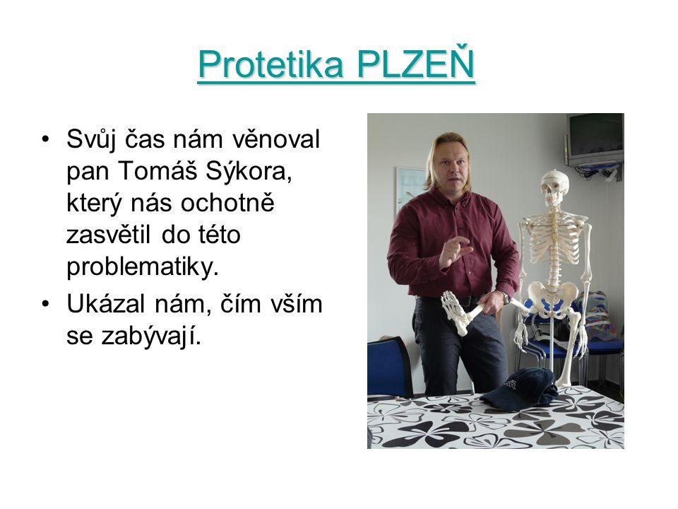 Protetika PLZEŇ Svůj čas nám věnoval pan Tomáš Sýkora, který nás ochotně zasvětil do této problematiky.
