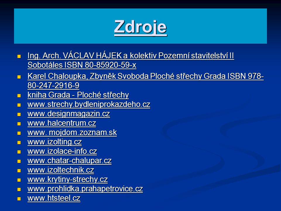 Zdroje Ing. Arch. VÁCLAV HÁJEK a kolektiv Pozemní stavitelství II Sobotáles ISBN 80-85920-59-x.