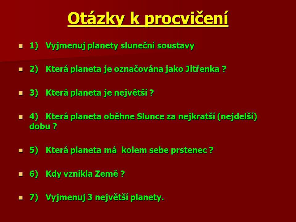Otázky k procvičení 1) Vyjmenuj planety sluneční soustavy