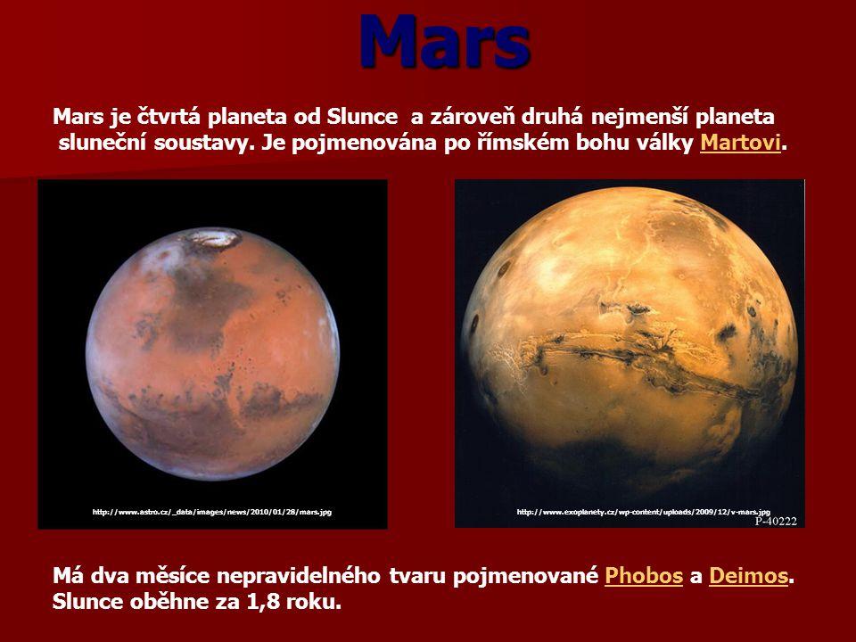 Mars Mars je čtvrtá planeta od Slunce a zároveň druhá nejmenší planeta