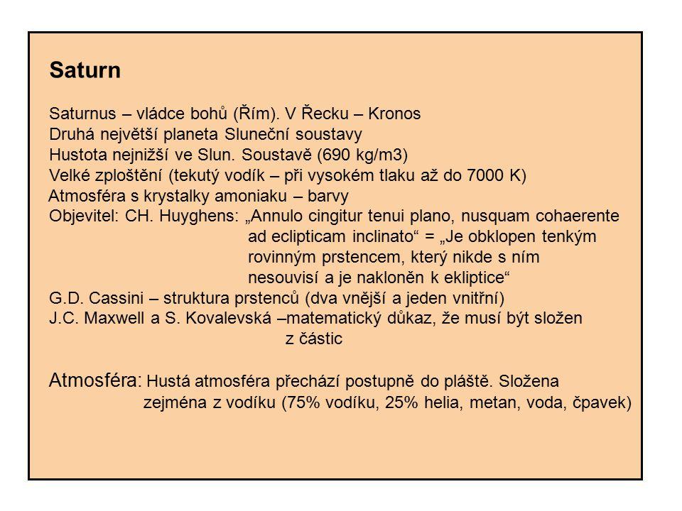 Saturn Saturnus – vládce bohů (Řím). V Řecku – Kronos. Druhá největší planeta Sluneční soustavy. Hustota nejnižší ve Slun. Soustavě (690 kg/m3)