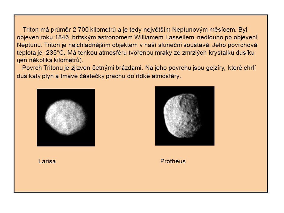 Triton má průměr 2 700 kilometrů a je tedy největším Neptunovým měsícem. Byl objeven roku 1846, britským astronomem Williamem Lassellem, nedlouho po objevení Neptunu. Triton je nejchladnějším objektem v naší sluneční soustavě. Jeho povrchová teplota je -235°C. Má tenkou atmosféru tvořenou mraky ze zmrzlých krystalků dusíku (jen několika kilometrů).
