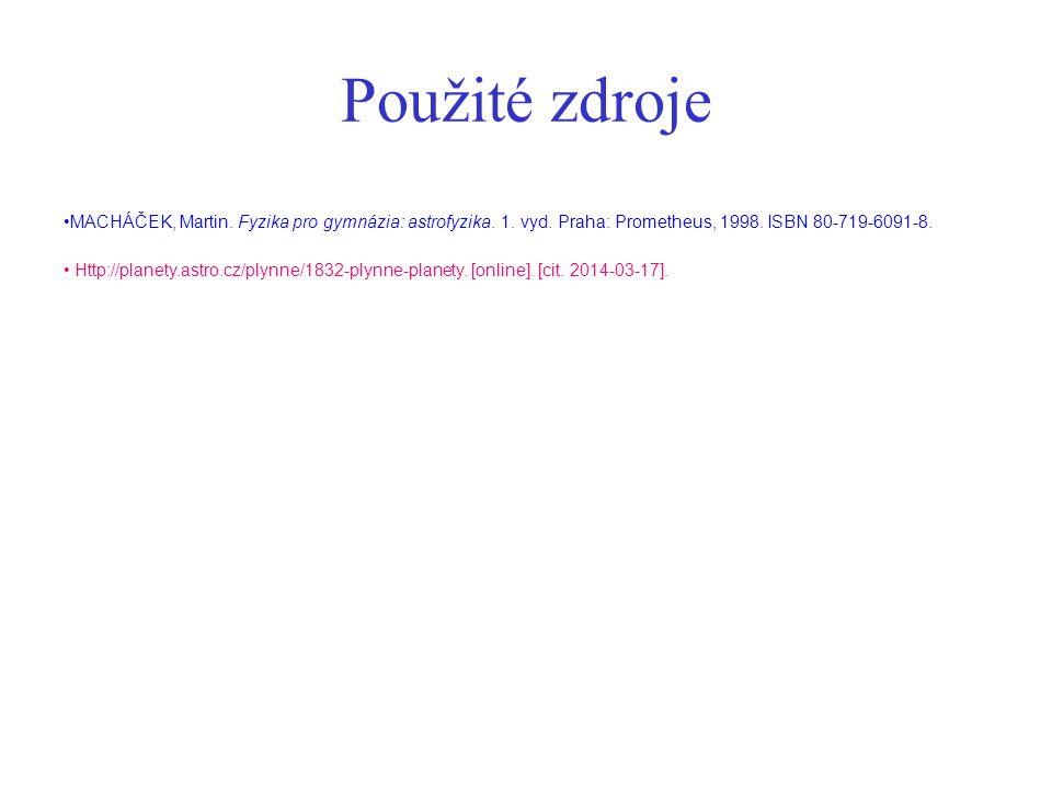 Použité zdroje MACHÁČEK, Martin. Fyzika pro gymnázia: astrofyzika. 1. vyd. Praha: Prometheus, 1998. ISBN 80-719-6091-8.