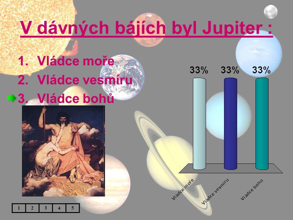 V dávných bájích byl Jupiter :