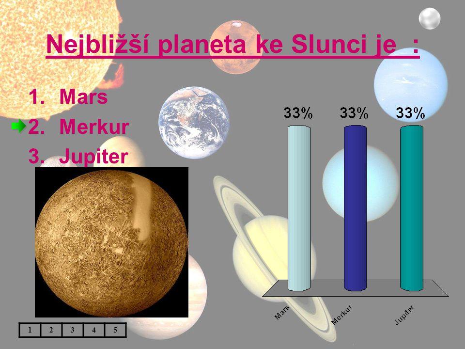 Nejbližší planeta ke Slunci je :