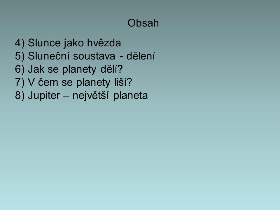 Obsah 4) Slunce jako hvězda. 5) Sluneční soustava - dělení. 6) Jak se planety dělí 7) V čem se planety liší