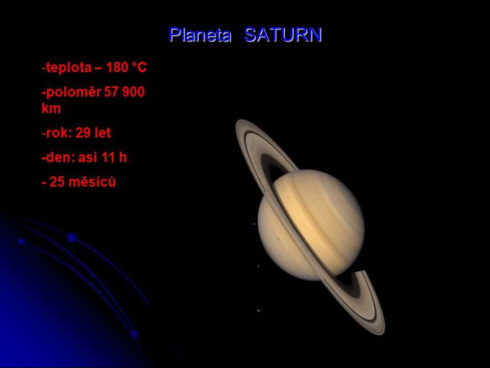 Planeta SATURN -teplota – 180 °C -poloměr 57 900 km rok: 29 let