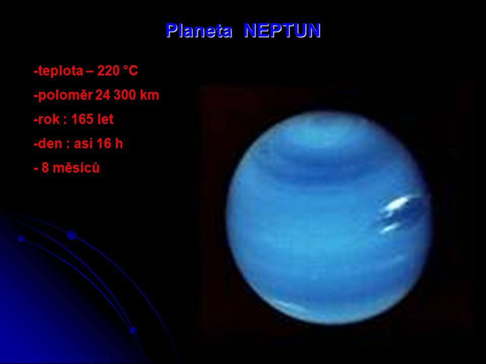 Planeta NEPTUN -teplota – 220 °C -poloměr 24 300 km -rok : 165 let