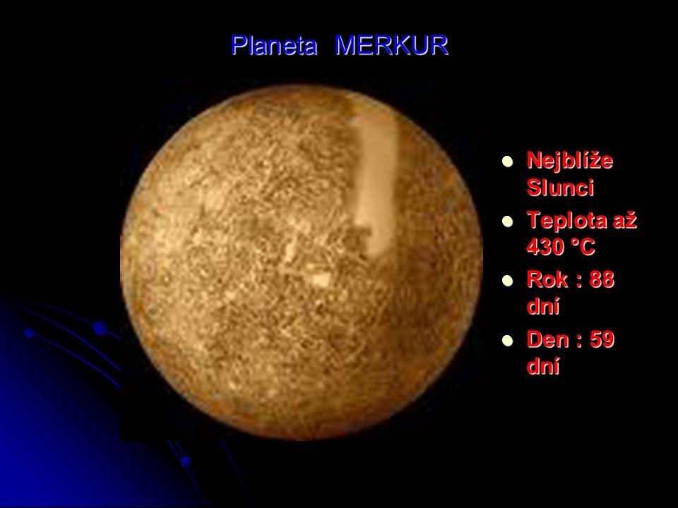 Planeta MERKUR Nejblíže Slunci Teplota až 430 °C Rok : 88 dní