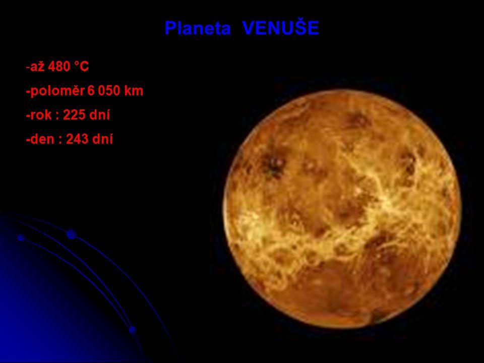Planeta VENUŠE -až 480 °C -poloměr 6 050 km -rok : 225 dní