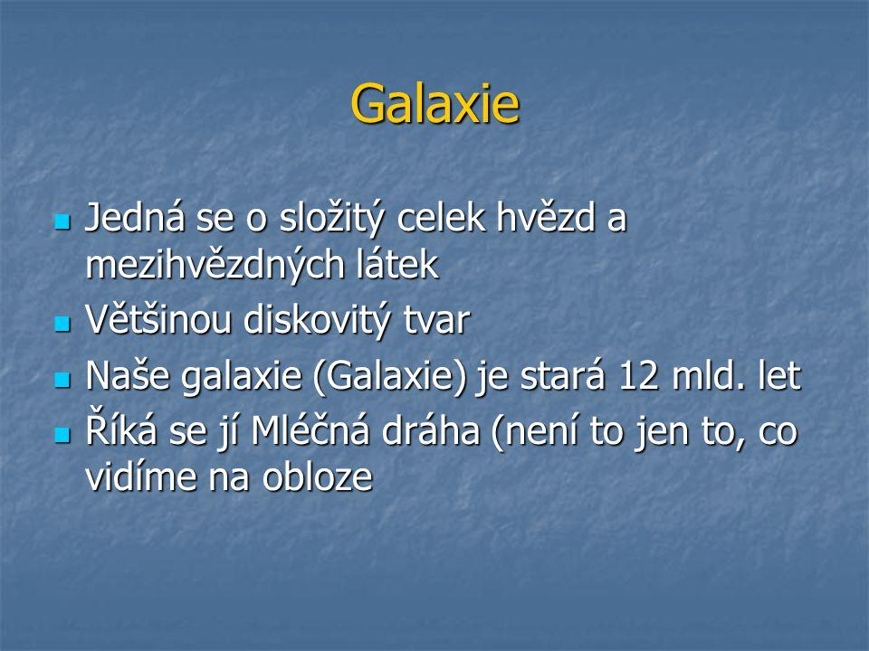 Galaxie Jedná se o složitý celek hvězd a mezihvězdných látek