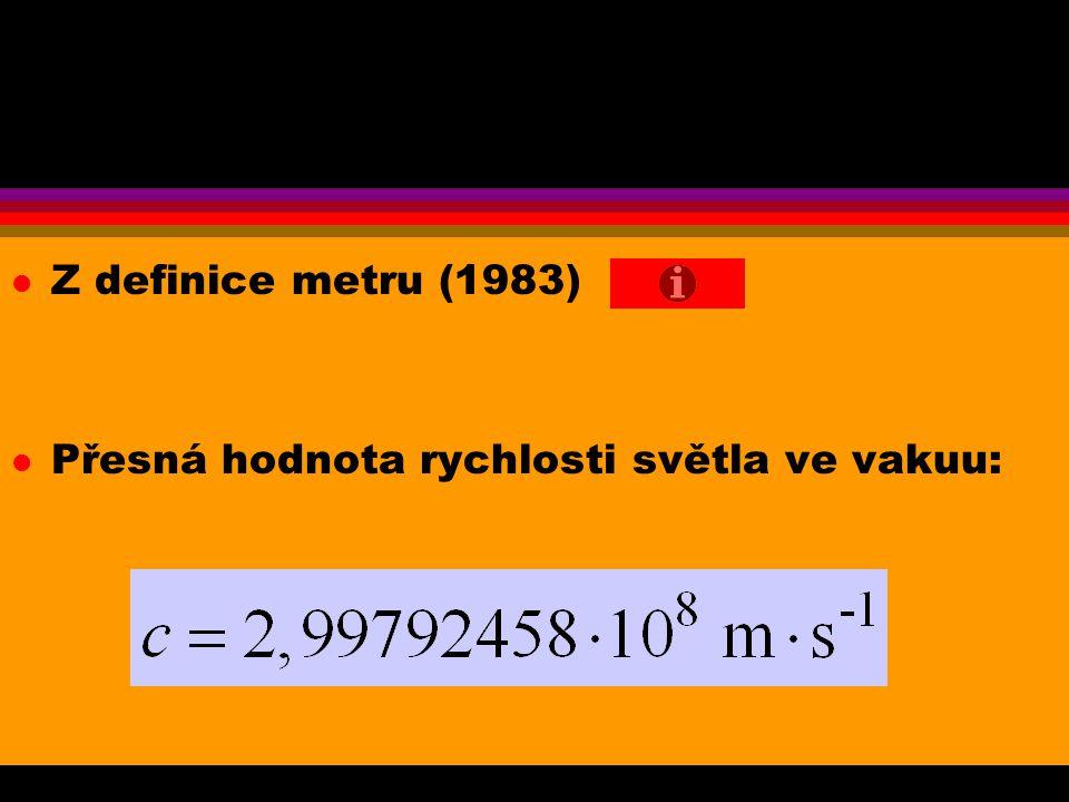 Z definice metru (1983) Přesná hodnota rychlosti světla ve vakuu: