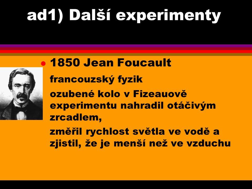 ad1) Další experimenty 1850 Jean Foucault francouzský fyzik