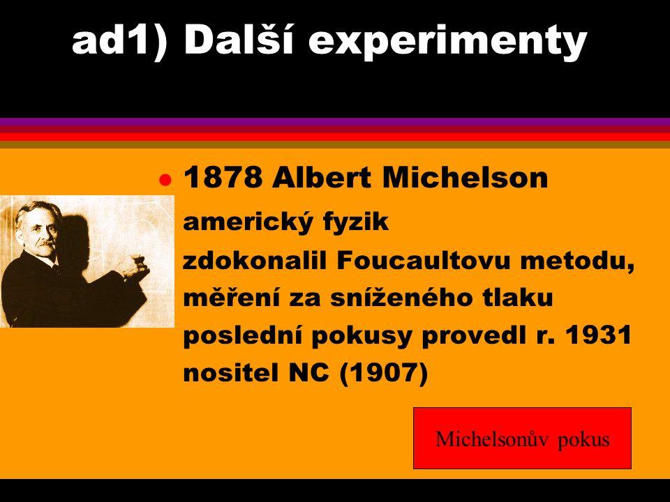 ad1) Další experimenty 1878 Albert Michelson americký fyzik