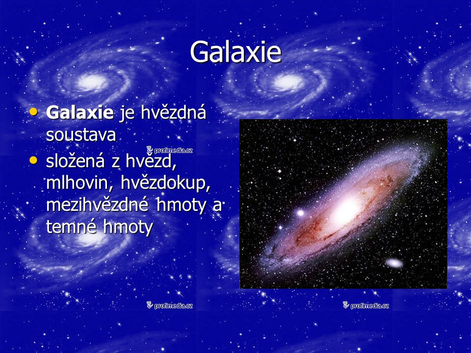 Galaxie Galaxie je hvězdná soustava