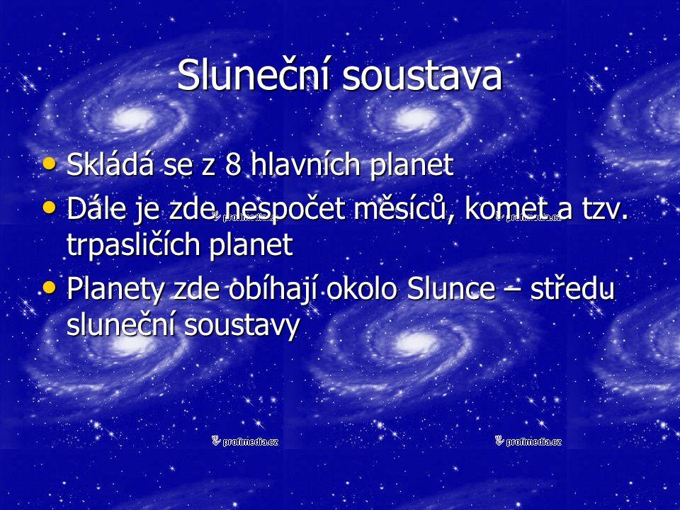 Sluneční soustava Skládá se z 8 hlavních planet
