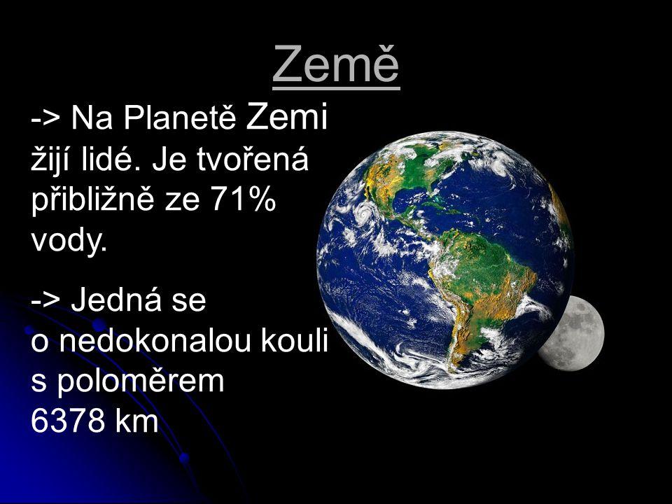 Země -> Na Planetě Zemi žijí lidé. Je tvořená přibližně ze 71% vody.