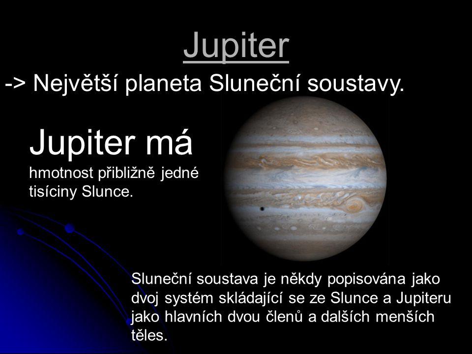 Jupiter má hmotnost přibližně jedné tisíciny Slunce.