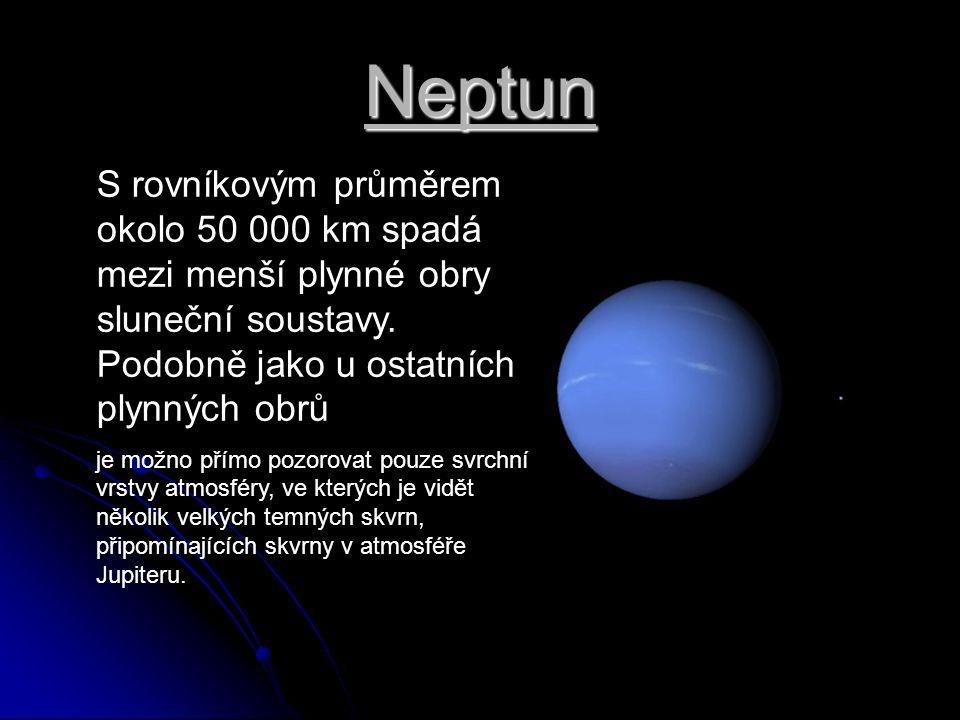 Neptun S rovníkovým průměrem okolo 50 000 km spadá mezi menší plynné obry sluneční soustavy. Podobně jako u ostatních plynných obrů.