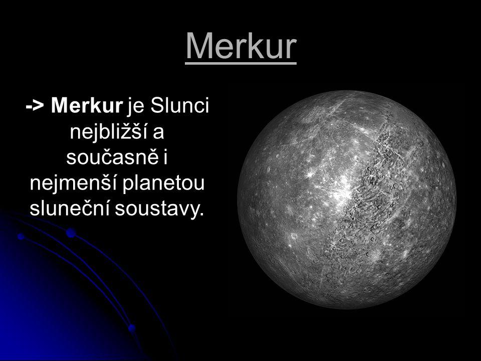 Merkur -> Merkur je Slunci nejbližší a současně i nejmenší planetou sluneční soustavy.