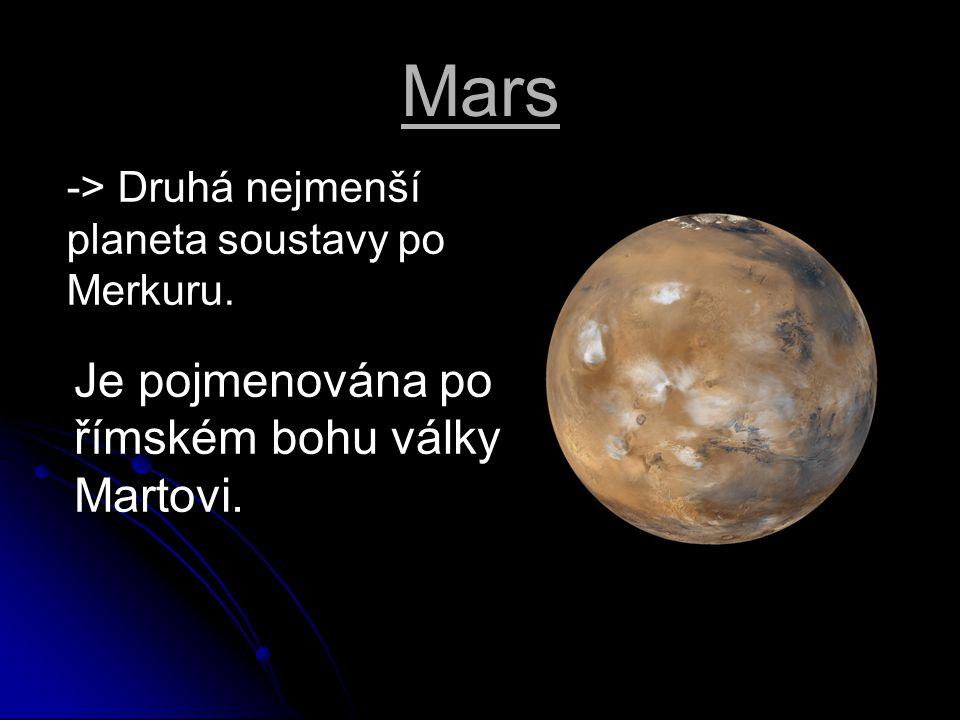 Mars Je pojmenována po římském bohu války Martovi.