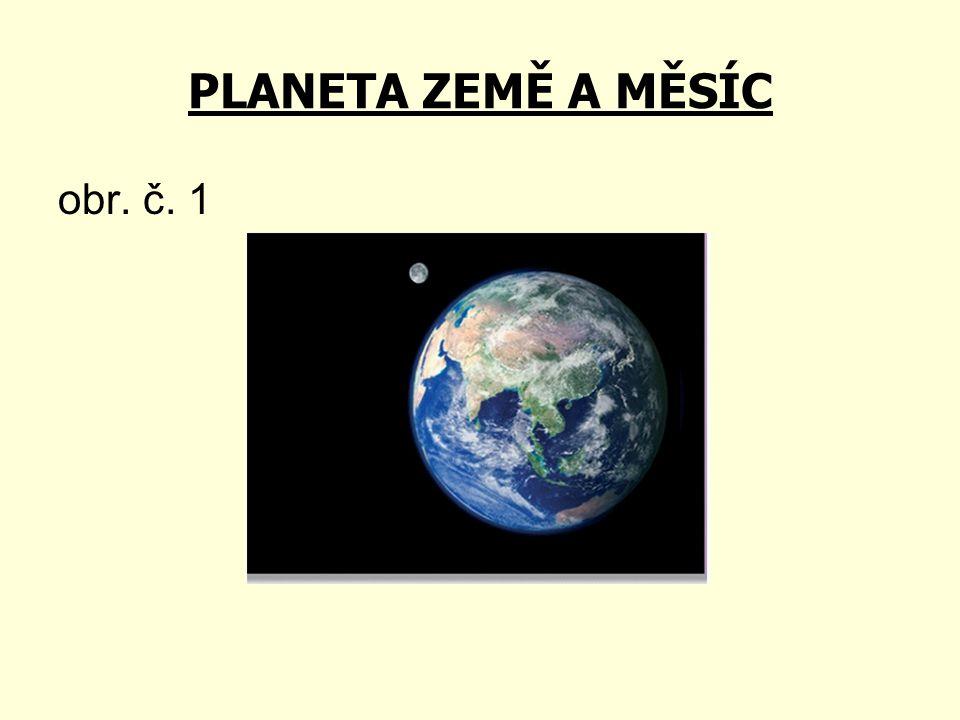 PLANETA ZEMĚ A MĚSÍC obr. č. 1