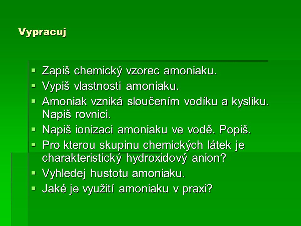 Zapiš chemický vzorec amoniaku. Vypiš vlastnosti amoniaku.