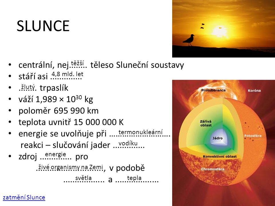 SLUNCE centrální, nej........ těleso Sluneční soustavy