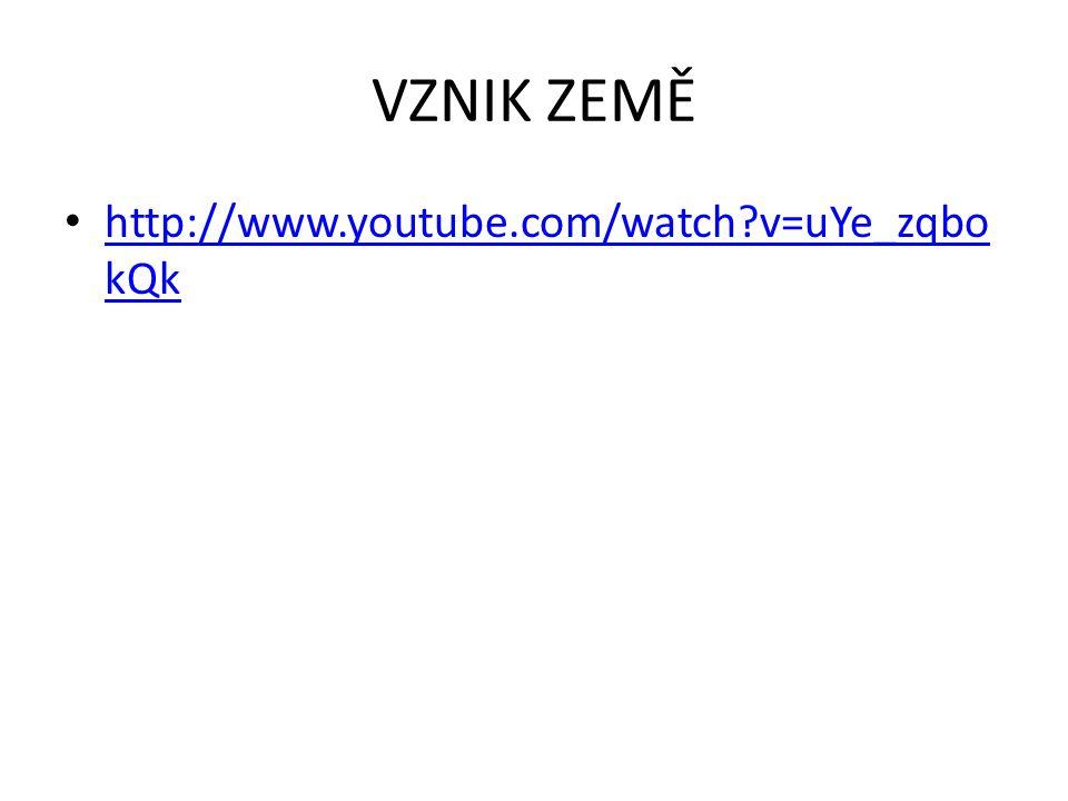 VZNIK ZEMĚ http://www.youtube.com/watch v=uYe_zqbokQk