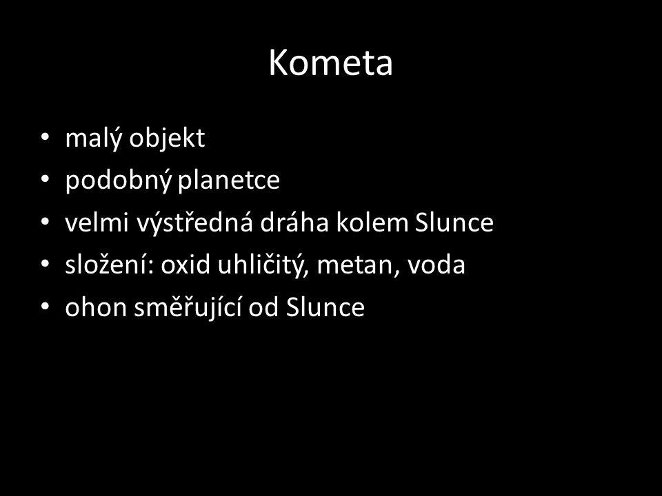 Kometa malý objekt podobný planetce velmi výstředná dráha kolem Slunce