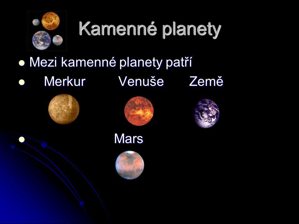 Kamenné planety Mezi kamenné planety patří Merkur Venuše Země Mars