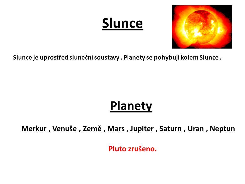 Slunce Slunce je uprostřed sluneční soustavy . Planety se pohybují kolem Slunce . Planety.