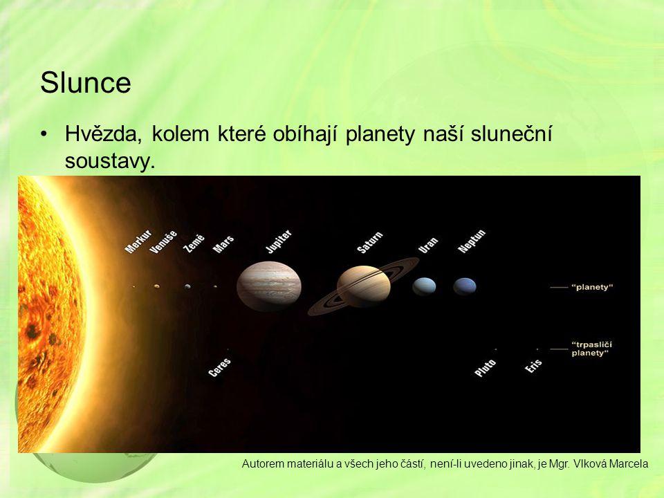 Slunce Hvězda, kolem které obíhají planety naší sluneční soustavy.