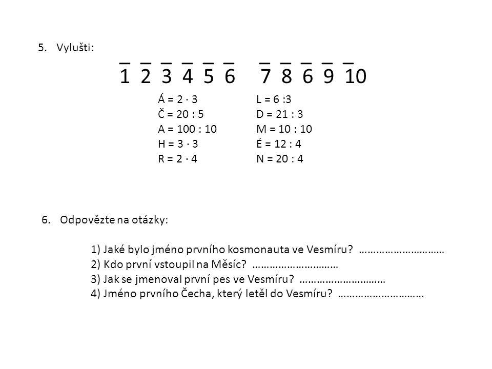 Vylušti: _ _ _ _ _ _ _ _ _ _ _. Á = 2 ∙ 3 L = 6 :3. Č = 20 : 5 D = 21 : 3. A = 100 : 10 M = 10 : 10.