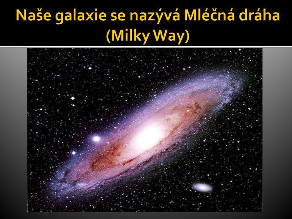Naše galaxie se nazývá Mléčná dráha (Milky Way)