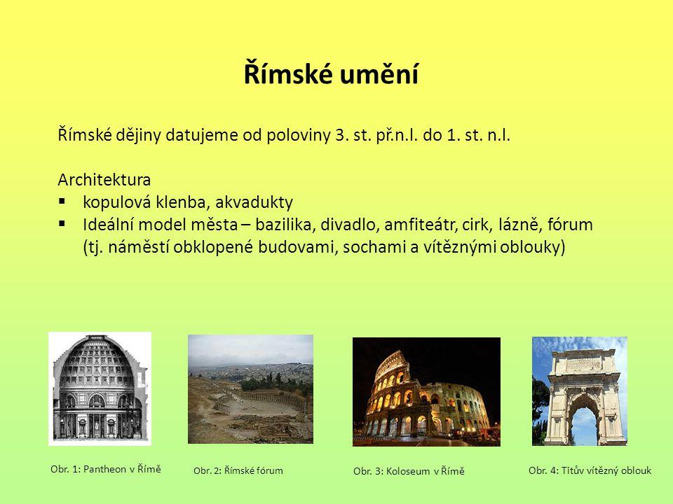 Římské umění Římské dějiny datujeme od poloviny 3. st. př.n.l. do 1. st. n.l. Architektura. kopulová klenba, akvadukty.
