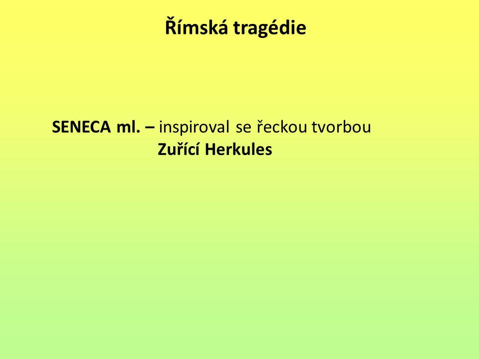 Římská tragédie SENECA ml. – inspiroval se řeckou tvorbou