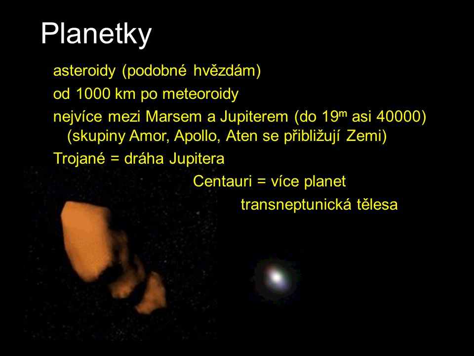 Planetky asteroidy (podobné hvězdám) od 1000 km po meteoroidy