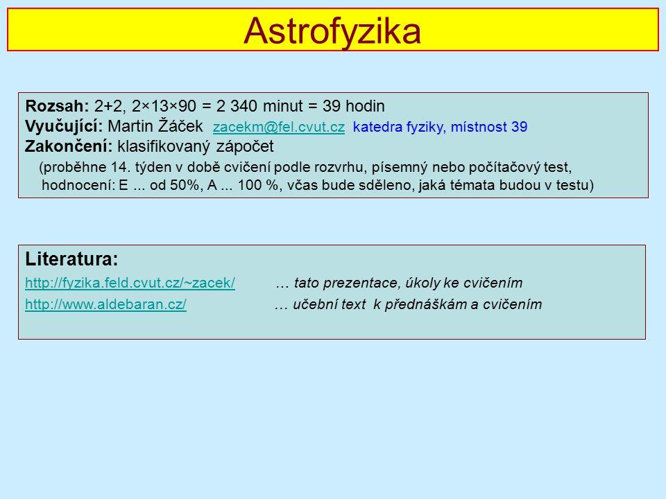 Astrofyzika Literatura: Rozsah: 2+2, 2×13×90 = 2 340 minut = 39 hodin