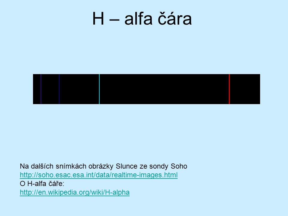 H – alfa čára Na dalších snímkách obrázky Slunce ze sondy Soho http://soho.esac.esa.int/data/realtime-images.html.