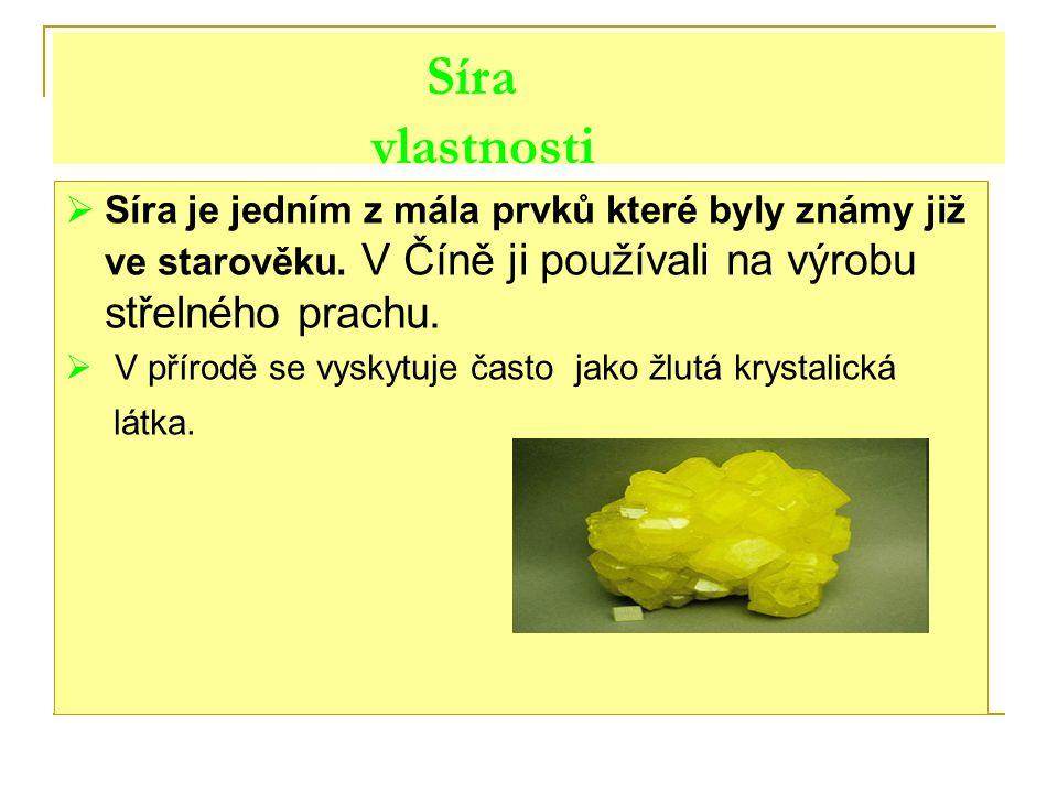 Síra vlastnosti Síra je jedním z mála prvků které byly známy již ve starověku. V Číně ji používali na výrobu střelného prachu.