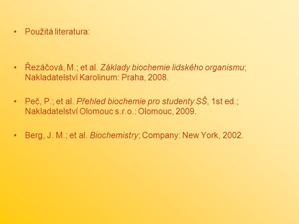 Použitá literatura: Řezáčová, M.; et al. Základy biochemie lidského organismu; Nakladatelství Karolinum: Praha, 2008.