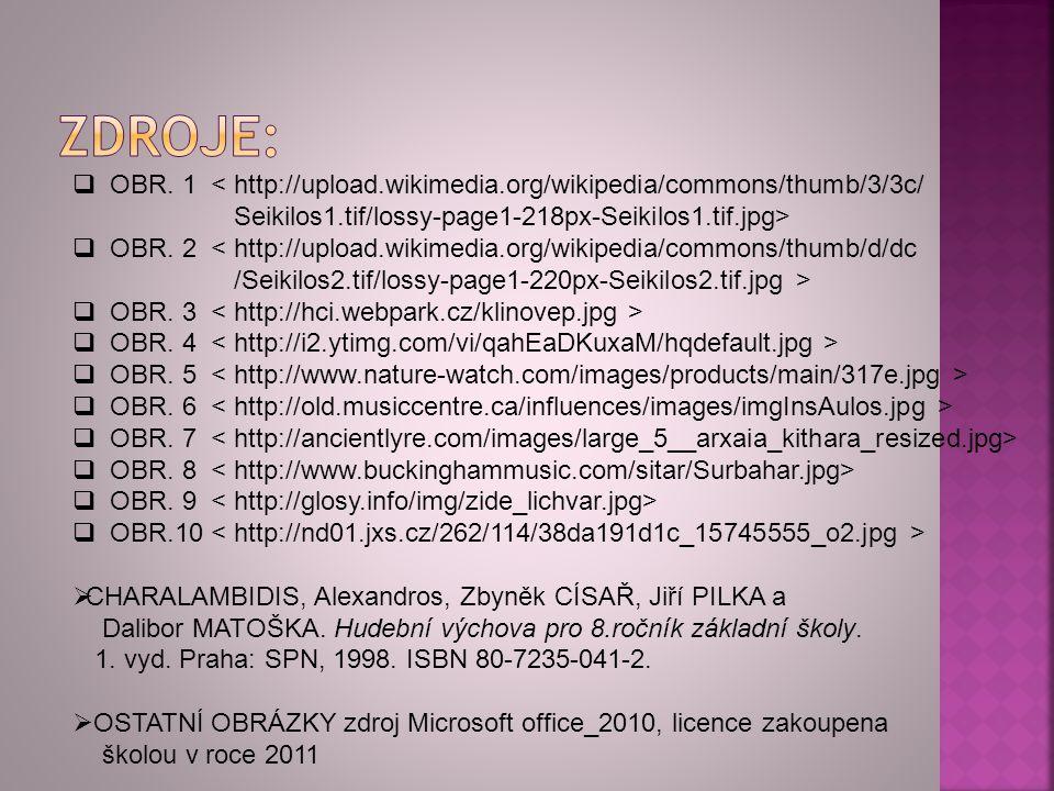 Zdroje: OBR. 1 < http://upload.wikimedia.org/wikipedia/commons/thumb/3/3c/ Seikilos1.tif/lossy-page1-218px-Seikilos1.tif.jpg>