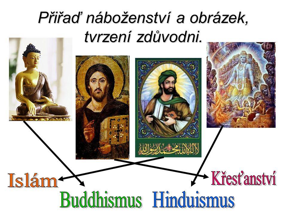 Přiřaď náboženství a obrázek, tvrzení zdůvodni.