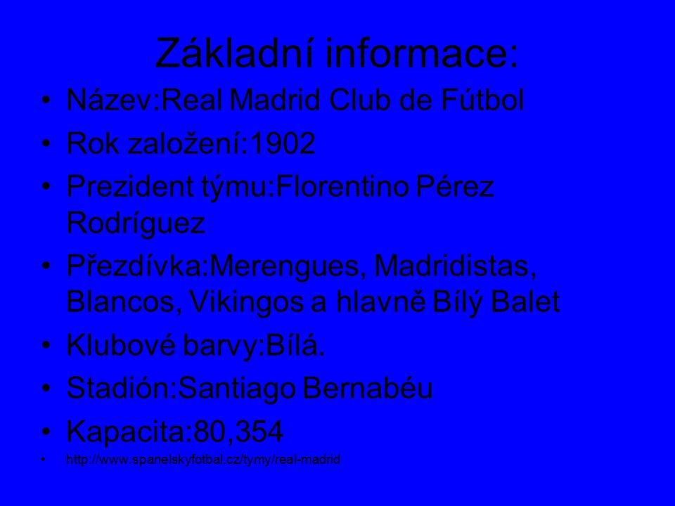 Základní informace: Název:Real Madrid Club de Fútbol Rok založení:1902