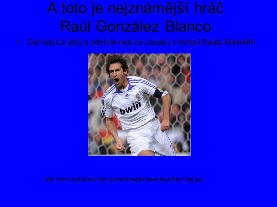 A toto je nejznámější hráč Raúl González Blanco