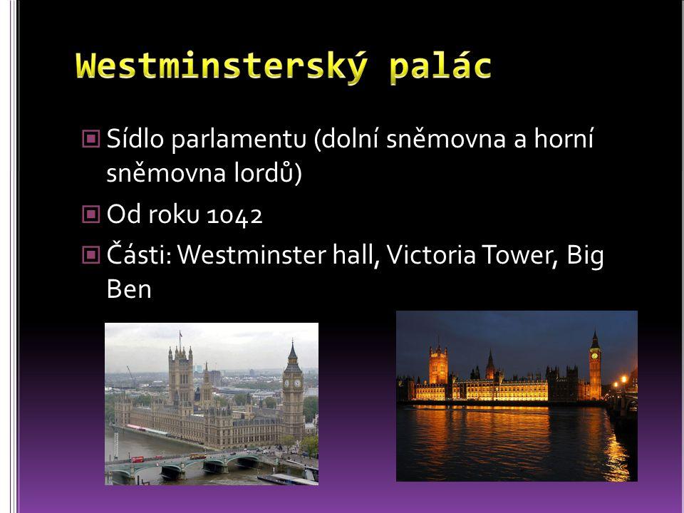 Westminsterský palác Sídlo parlamentu (dolní sněmovna a horní sněmovna lordů) Od roku 1042.