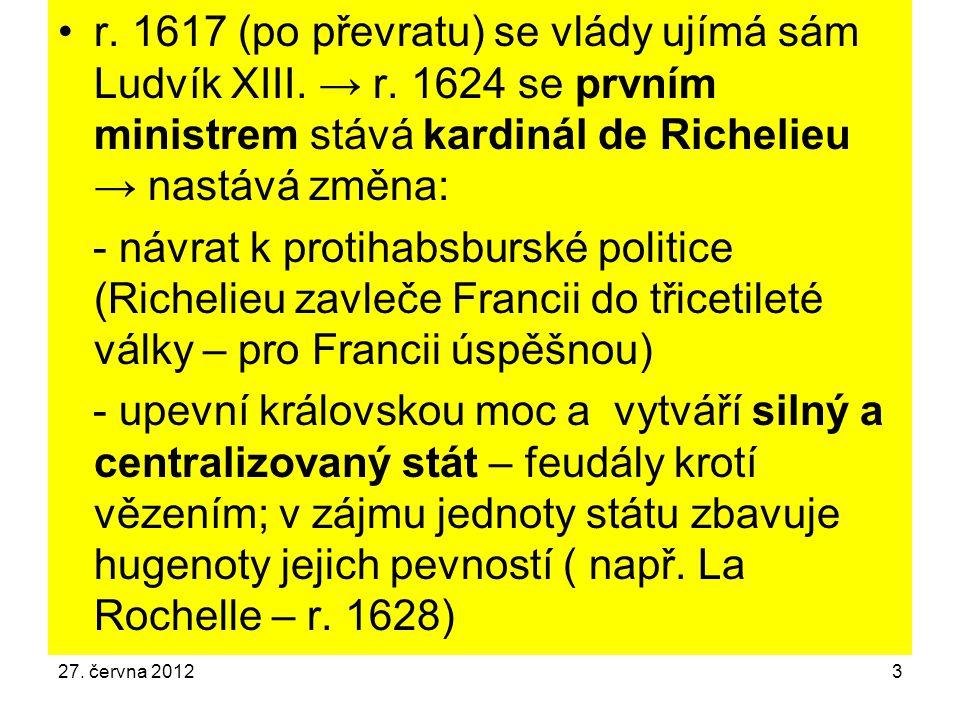 r. 1617 (po převratu) se vlády ujímá sám Ludvík XIII. → r